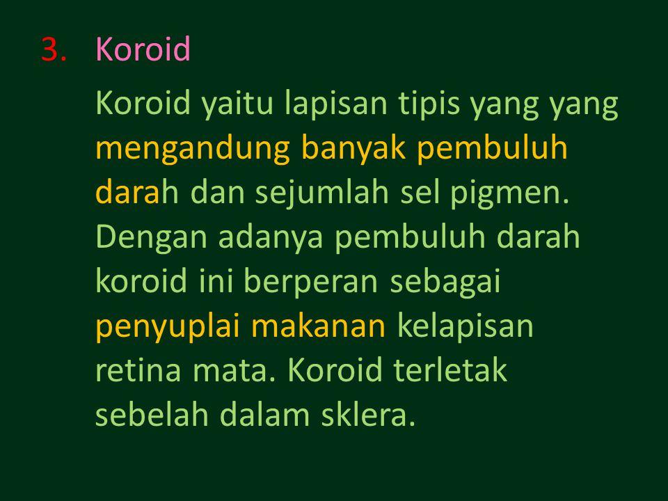 3.Koroid Koroid yaitu lapisan tipis yang yang mengandung banyak pembuluh darah dan sejumlah sel pigmen.
