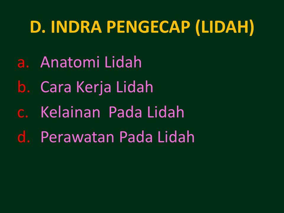 D. INDRA PENGECAP (LIDAH) a.Anatomi Lidah b.Cara Kerja Lidah c.Kelainan Pada Lidah d.Perawatan Pada Lidah