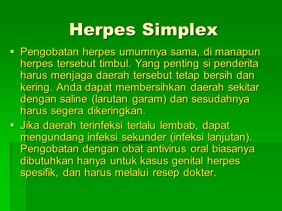  Pengobatan herpes umumnya sama, di manapun herpes tersebut timbul.