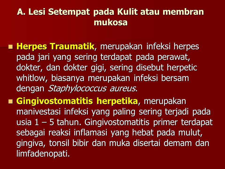 Herpes Traumatik, merupakan infeksi herpes pada jari yang sering terdapat pada perawat, dokter, dan dokter gigi, sering disebut herpetic whitlow, bias
