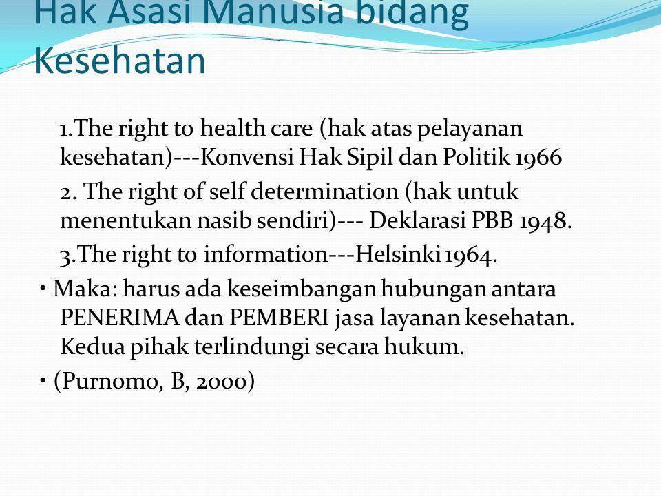 Hak Asasi Manusia bidang Kesehatan 1.The right to health care (hak atas pelayanan kesehatan)---Konvensi Hak Sipil dan Politik 1966 2. The right of sel