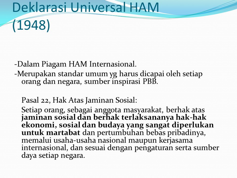 Deklarasi Universal HAM (1948) -Dalam Piagam HAM Internasional. -Merupakan standar umum yg harus dicapai oleh setiap orang dan negara, sumber inspiras