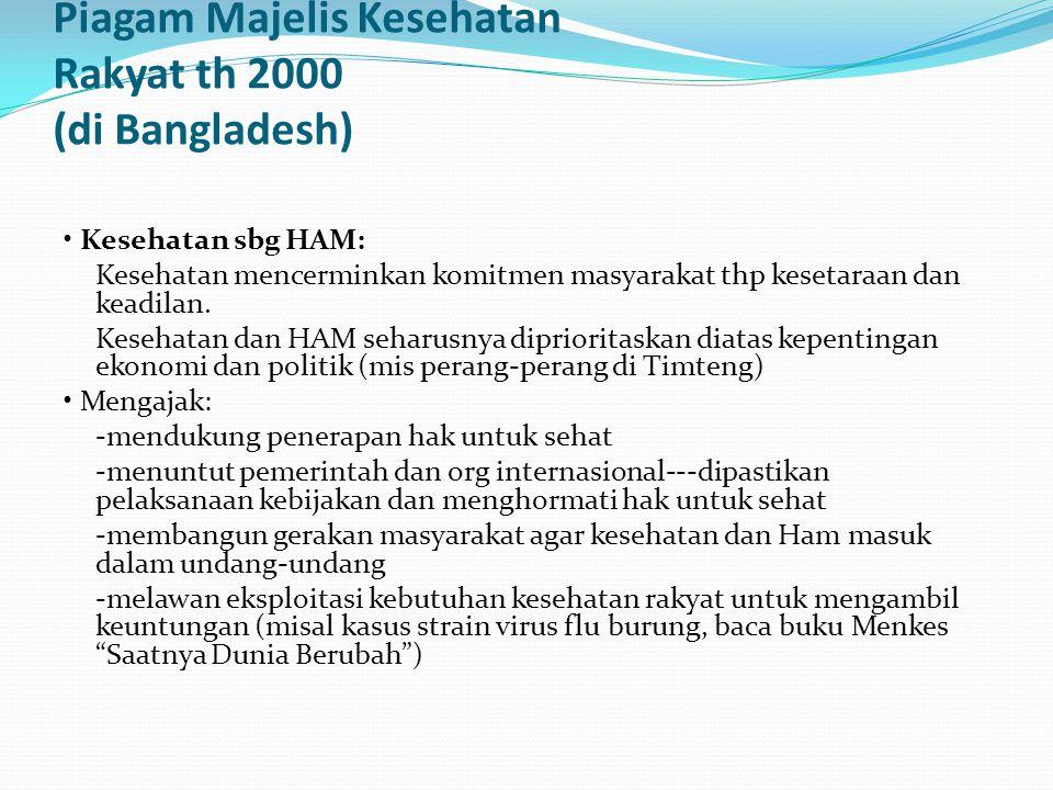 Piagam Majelis Kesehatan Rakyat th 2000 (di Bangladesh) Kesehatan sbg HAM: Kesehatan mencerminkan komitmen masyarakat thp kesetaraan dan keadilan. Kes