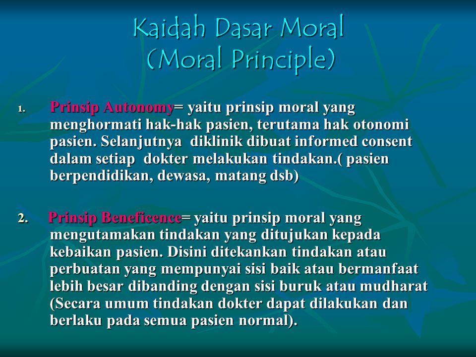 Kaidah Dasar Moral (Moral Principle) 1. Prinsip Autonomy= yaitu prinsip moral yang menghormati hak-hak pasien, terutama hak otonomi pasien. Selanjutny