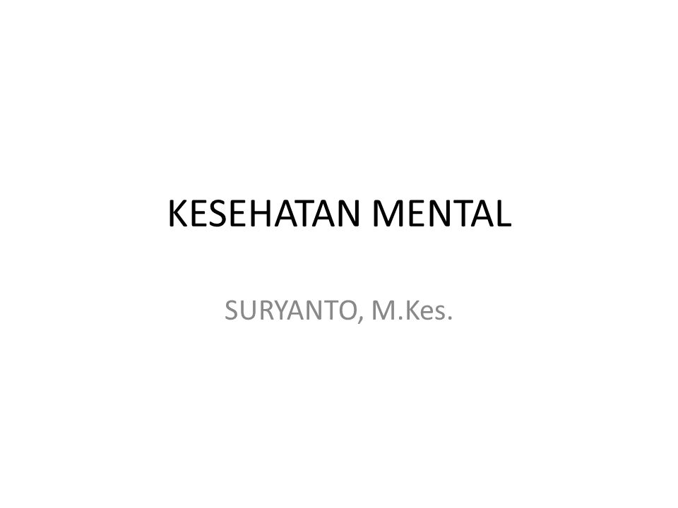 KESEHATAN MENTAL SURYANTO, M.Kes.