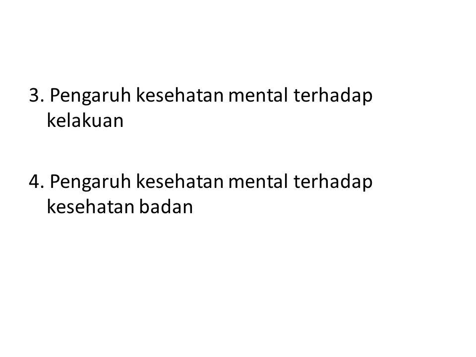 3. Pengaruh kesehatan mental terhadap kelakuan 4. Pengaruh kesehatan mental terhadap kesehatan badan