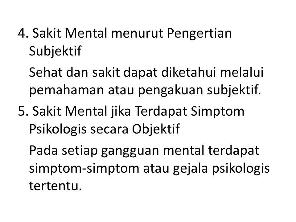 4. Sakit Mental menurut Pengertian Subjektif Sehat dan sakit dapat diketahui melalui pemahaman atau pengakuan subjektif. 5. Sakit Mental jika Terdapat