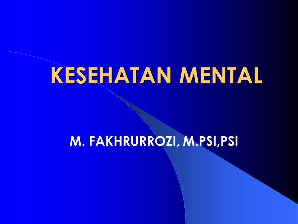KESEHATAN MENTAL M. FAKHRURROZI, M.PSI,PSI