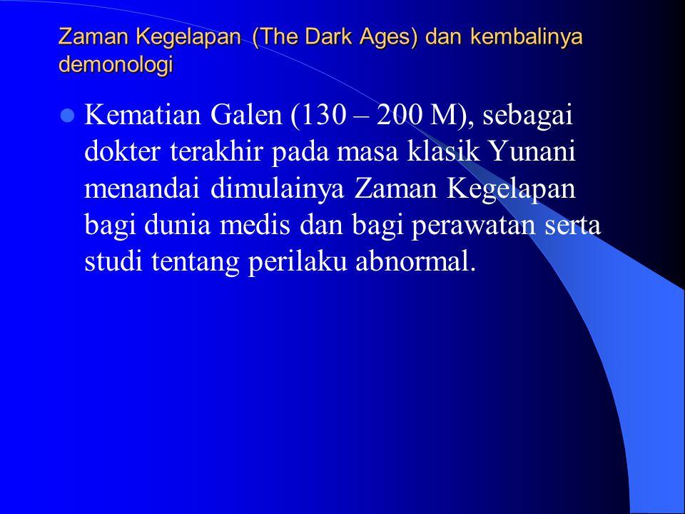 Zaman Kegelapan (The Dark Ages) dan kembalinya demonologi Kematian Galen (130 – 200 M), sebagai dokter terakhir pada masa klasik Yunani menandai dimul