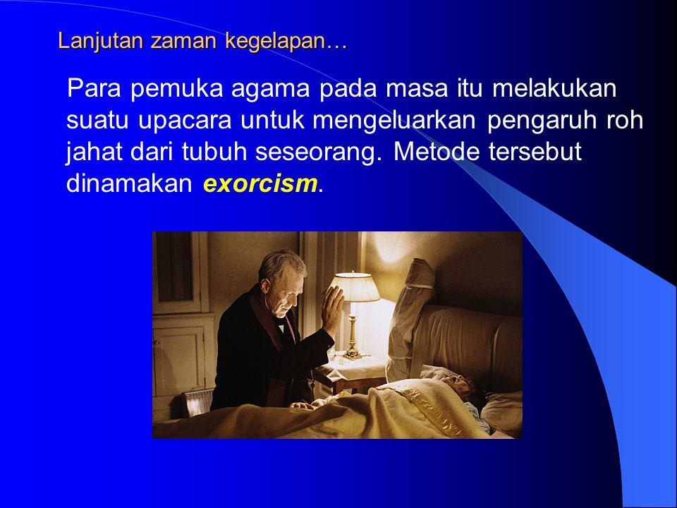 Lanjutan zaman kegelapan… Para pemuka agama pada masa itu melakukan suatu upacara untuk mengeluarkan pengaruh roh jahat dari tubuh seseorang. Metode t