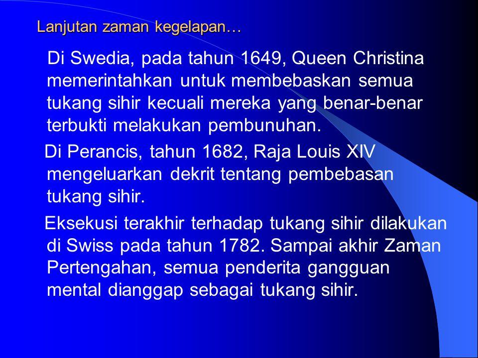 Lanjutan zaman kegelapan… Di Swedia, pada tahun 1649, Queen Christina memerintahkan untuk membebaskan semua tukang sihir kecuali mereka yang benar-ben