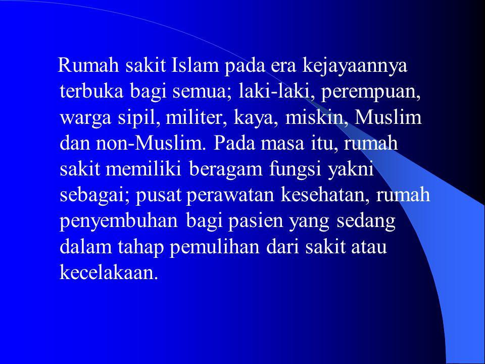 Rumah sakit Islam pada era kejayaannya terbuka bagi semua; laki-laki, perempuan, warga sipil, militer, kaya, miskin, Muslim dan non-Muslim. Pada masa