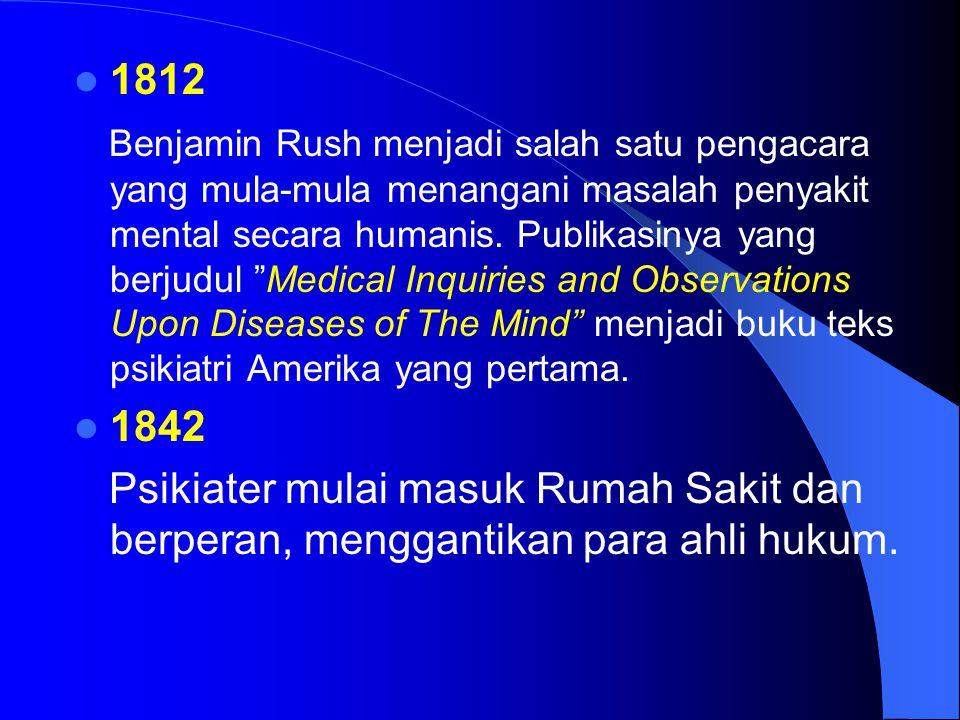"1812 Benjamin Rush menjadi salah satu pengacara yang mula-mula menangani masalah penyakit mental secara humanis. Publikasinya yang berjudul ""Medical I"