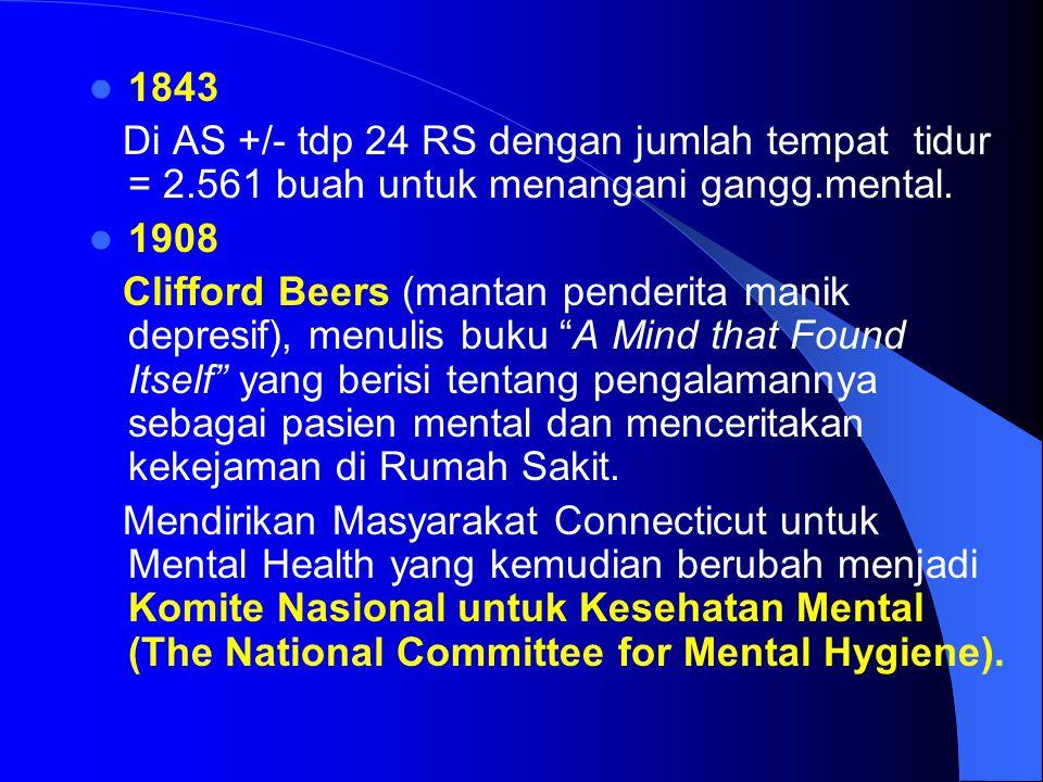 1843 Di AS +/- tdp 24 RS dengan jumlah tempat tidur = 2.561 buah untuk menangani gangg.mental. 1908 Clifford Beers (mantan penderita manik depresif),