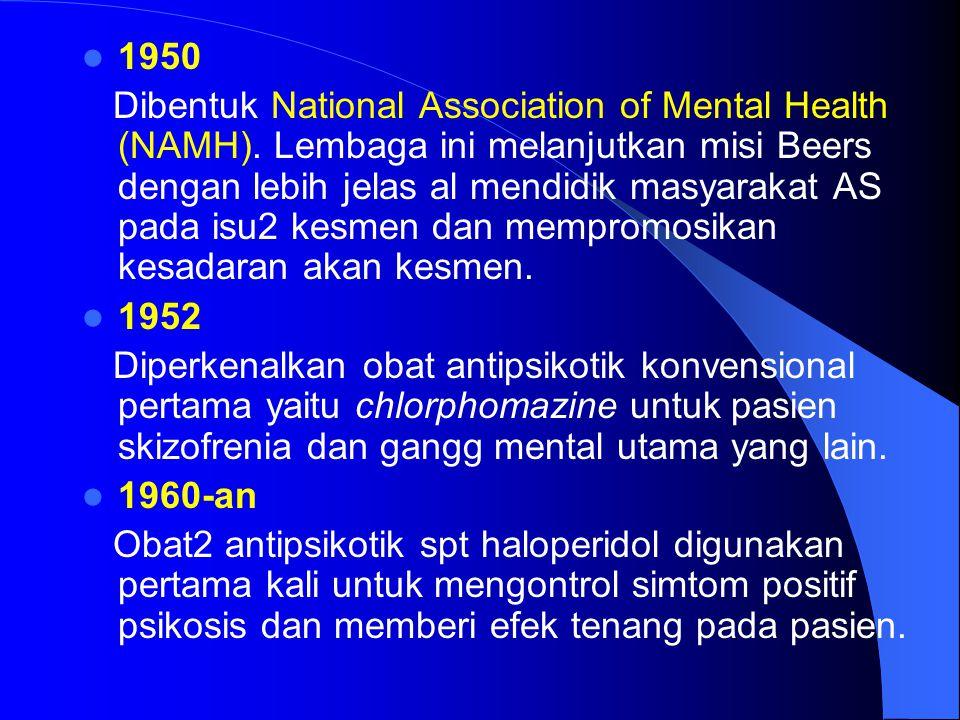 1950 Dibentuk National Association of Mental Health (NAMH). Lembaga ini melanjutkan misi Beers dengan lebih jelas al mendidik masyarakat AS pada isu2