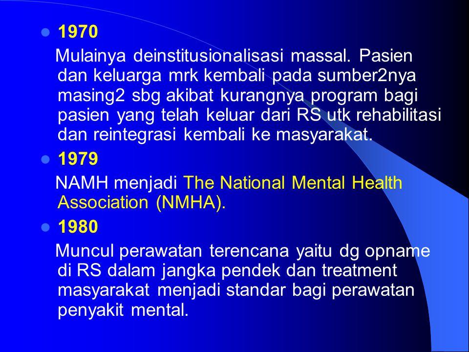 1970 Mulainya deinstitusionalisasi massal. Pasien dan keluarga mrk kembali pada sumber2nya masing2 sbg akibat kurangnya program bagi pasien yang telah