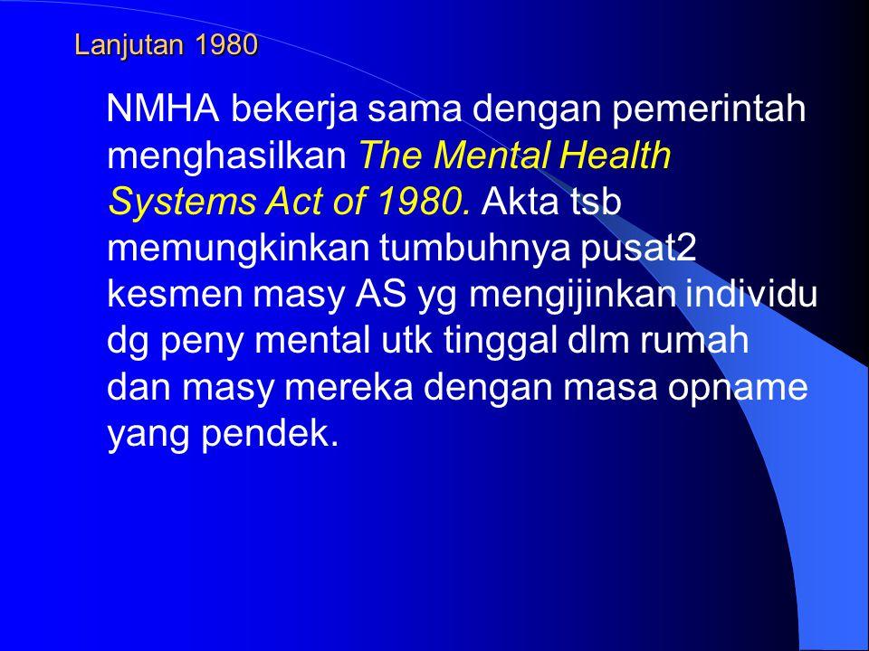 Lanjutan 1980 NMHA bekerja sama dengan pemerintah menghasilkan The Mental Health Systems Act of 1980. Akta tsb memungkinkan tumbuhnya pusat2 kesmen ma