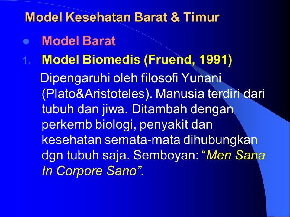 Model Kesehatan Barat & Timur Model Barat 1. Model Biomedis (Fruend, 1991) Dipengaruhi oleh filosofi Yunani (Plato&Aristoteles). Manusia terdiri dari