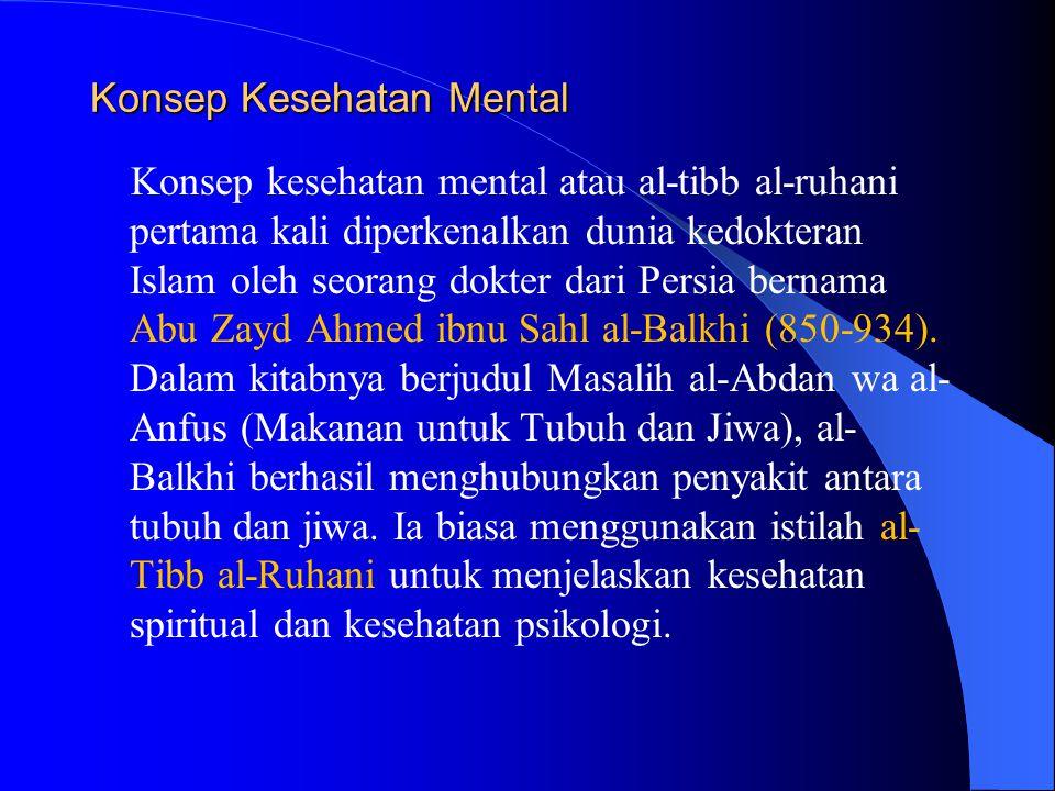 Konsep Kesehatan Mental Konsep kesehatan mental atau al-tibb al-ruhani pertama kali diperkenalkan dunia kedokteran Islam oleh seorang dokter dari Pers