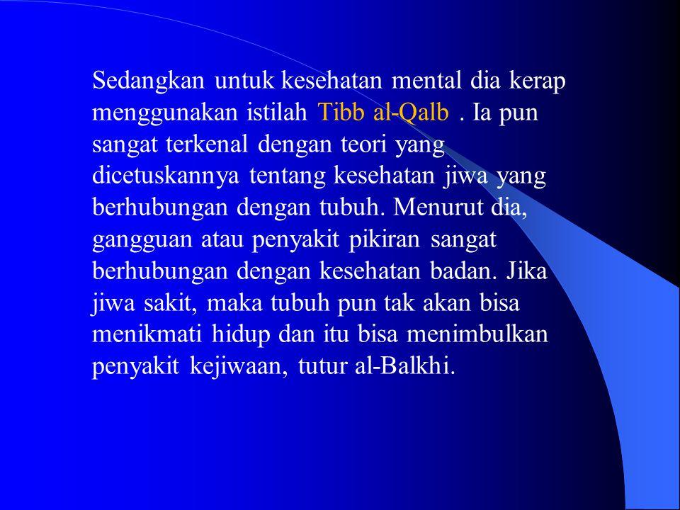 Sedangkan untuk kesehatan mental dia kerap menggunakan istilah Tibb al-Qalb. Ia pun sangat terkenal dengan teori yang dicetuskannya tentang kesehatan