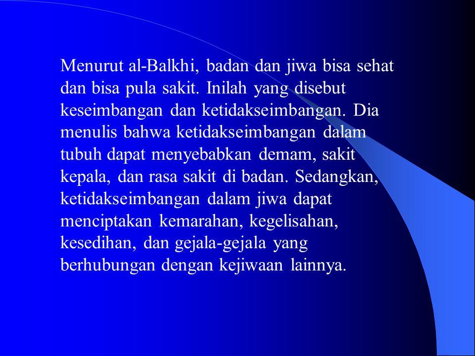 Menurut al-Balkhi, badan dan jiwa bisa sehat dan bisa pula sakit. Inilah yang disebut keseimbangan dan ketidakseimbangan. Dia menulis bahwa ketidaksei