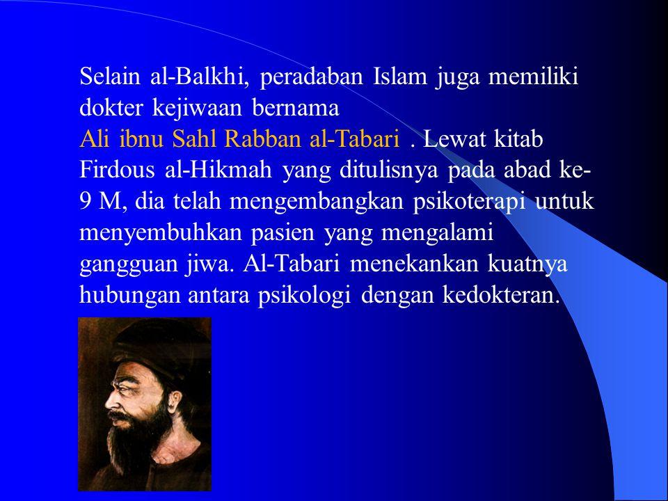 Selain al-Balkhi, peradaban Islam juga memiliki dokter kejiwaan bernama Ali ibnu Sahl Rabban al-Tabari. Lewat kitab Firdous al-Hikmah yang ditulisnya