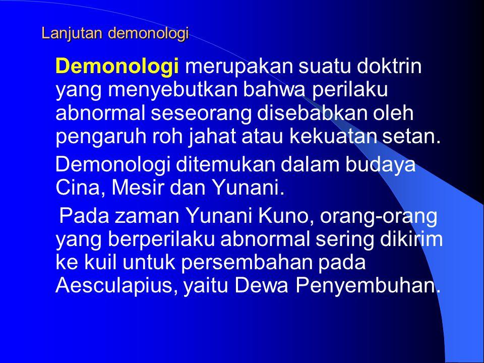 Lanjutan demonologi Demonologi merupakan suatu doktrin yang menyebutkan bahwa perilaku abnormal seseorang disebabkan oleh pengaruh roh jahat atau kekuatan setan.