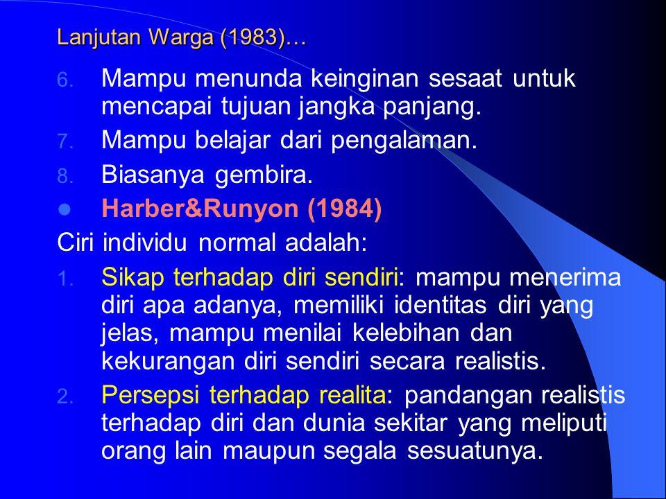 Lanjutan Warga (1983)… 6. Mampu menunda keinginan sesaat untuk mencapai tujuan jangka panjang. 7. Mampu belajar dari pengalaman. 8. Biasanya gembira.