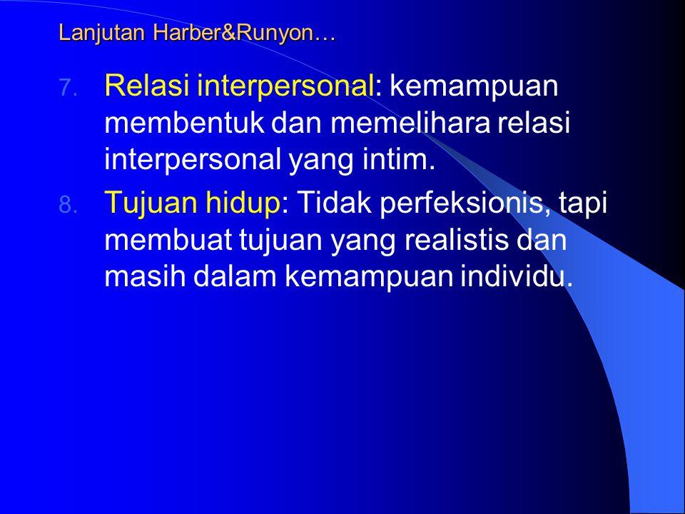 Lanjutan Harber&Runyon… 7. Relasi interpersonal: kemampuan membentuk dan memelihara relasi interpersonal yang intim. 8. Tujuan hidup: Tidak perfeksion