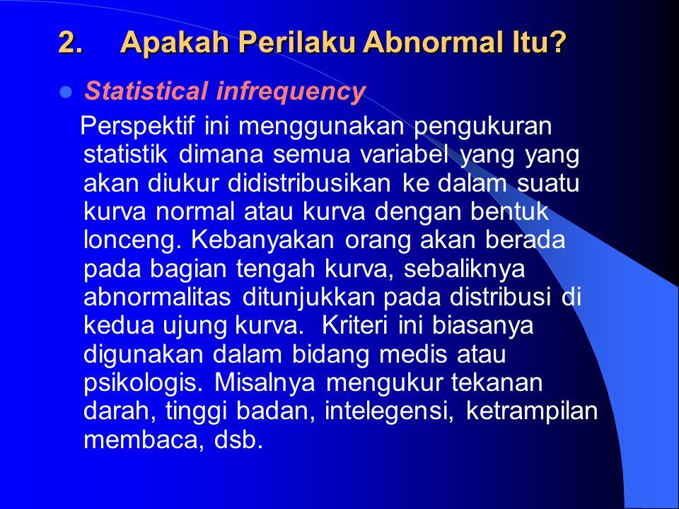 2.Apakah Perilaku Abnormal Itu? Statistical infrequency Perspektif ini menggunakan pengukuran statistik dimana semua variabel yang yang akan diukur di