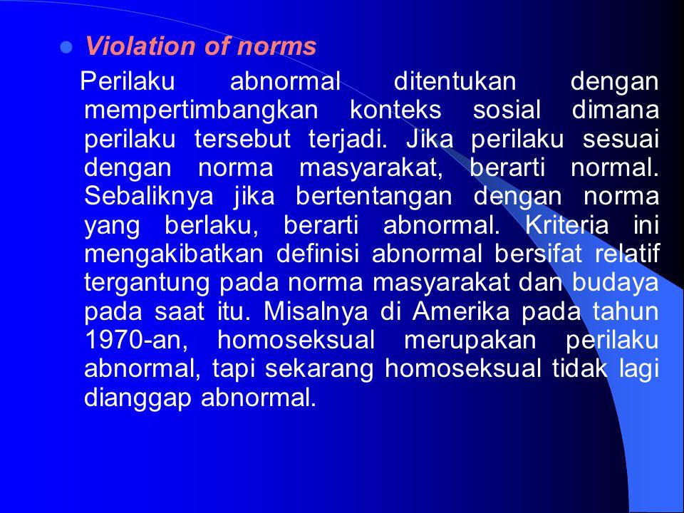 Violation of norms Perilaku abnormal ditentukan dengan mempertimbangkan konteks sosial dimana perilaku tersebut terjadi. Jika perilaku sesuai dengan n