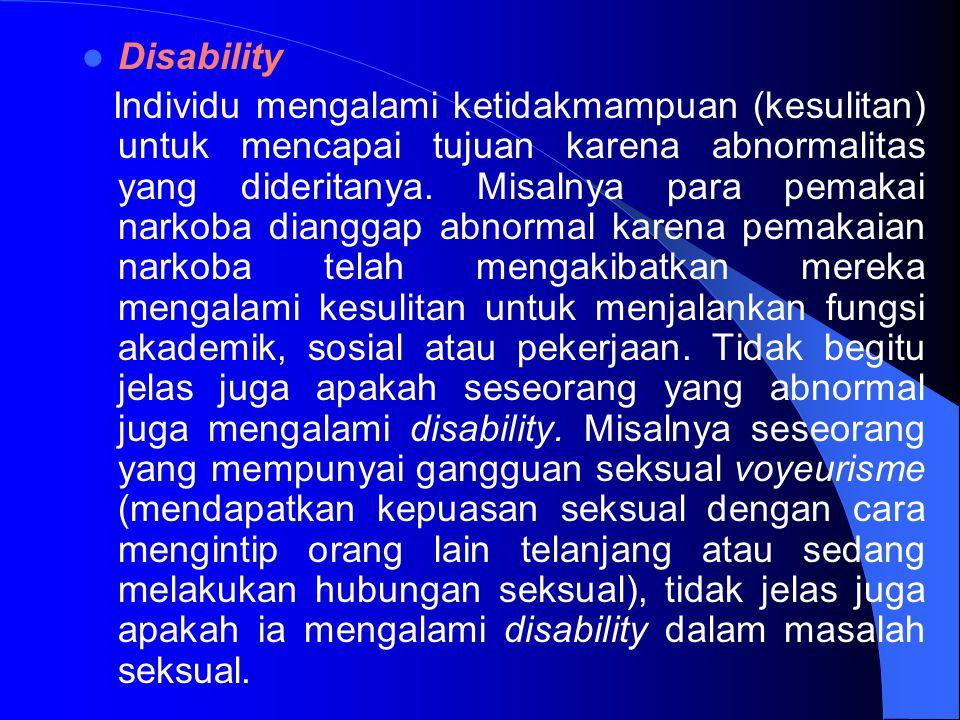 Disability Individu mengalami ketidakmampuan (kesulitan) untuk mencapai tujuan karena abnormalitas yang dideritanya. Misalnya para pemakai narkoba dia