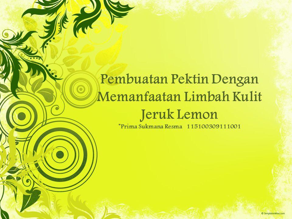 Pembuatan Pektin Dengan Memanfaatan Limbah Kulit Jeruk Lemon *Prima Sukmana Resma 115100309111001