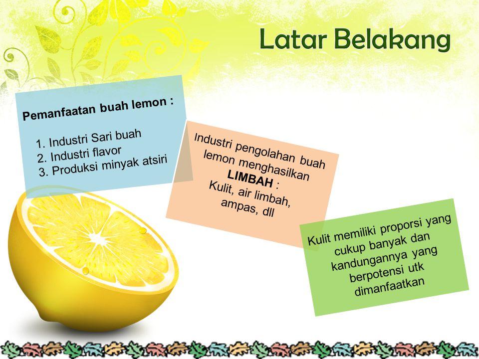 Pemanfaatan buah lemon : 1. Industri Sari buah 2. Industri flavor 3. Produksi minyak atsiri I ndustri pengolahan buah lemon menghasilkan LIMBAH : Kuli