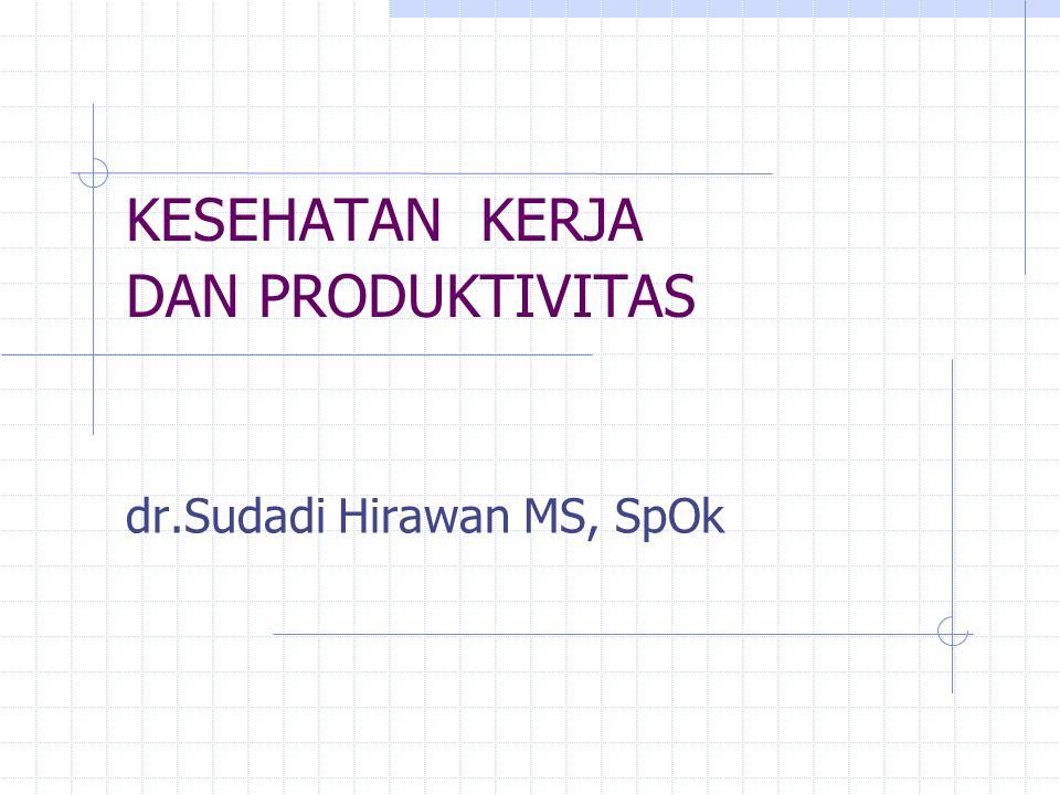 KESEHATAN KERJA DAN PRODUKTIVITAS dr.Sudadi Hirawan MS, SpOk