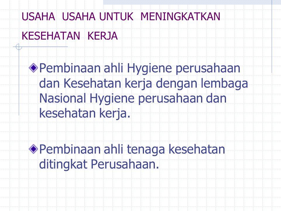 USAHA USAHA UNTUK MENINGKATKAN KESEHATAN KERJA Pembinaan ahli Hygiene perusahaan dan Kesehatan kerja dengan lembaga Nasional Hygiene perusahaan dan ke