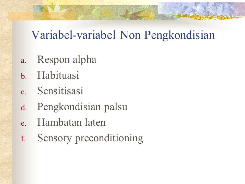 Variabel-variabel Non Pengkondisian a. Respon alpha b. Habituasi c. Sensitisasi d. Pengkondisian palsu e. Hambatan laten f. Sensory preconditioning