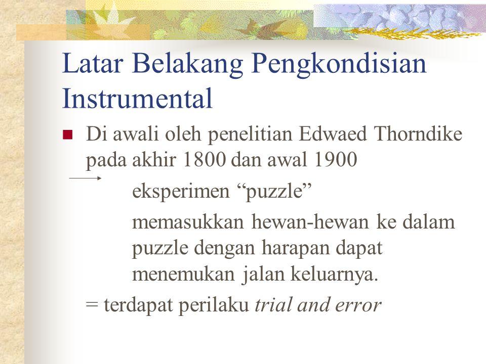 "Latar Belakang Pengkondisian Instrumental Di awali oleh penelitian Edwaed Thorndike pada akhir 1800 dan awal 1900 eksperimen ""puzzle"" memasukkan hewan"