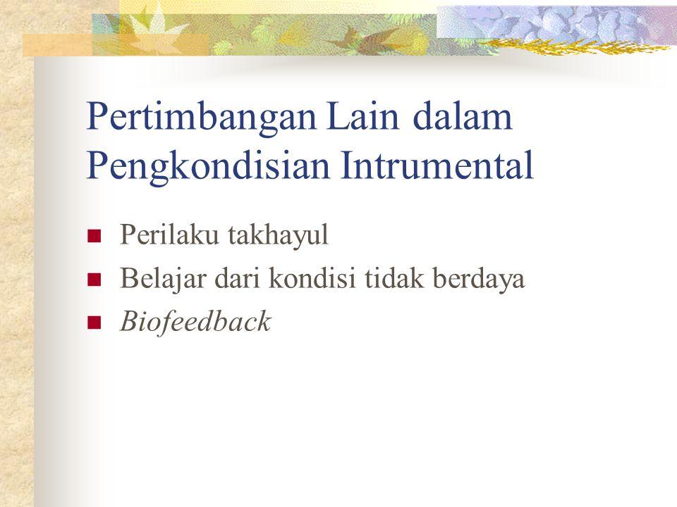 Pertimbangan Lain dalam Pengkondisian Intrumental Perilaku takhayul Belajar dari kondisi tidak berdaya Biofeedback
