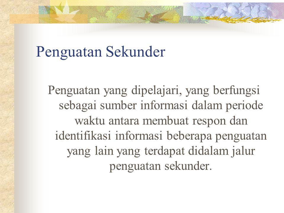 Penguatan Sekunder Penguatan yang dipelajari, yang berfungsi sebagai sumber informasi dalam periode waktu antara membuat respon dan identifikasi infor