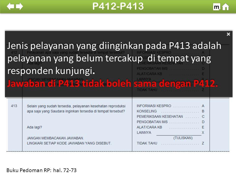 Jenis pelayanan yang diinginkan pada P413 adalah pelayanan yang belum tercakup di tempat yang responden kunjungi. Jawaban di P413 tidak boleh sama den