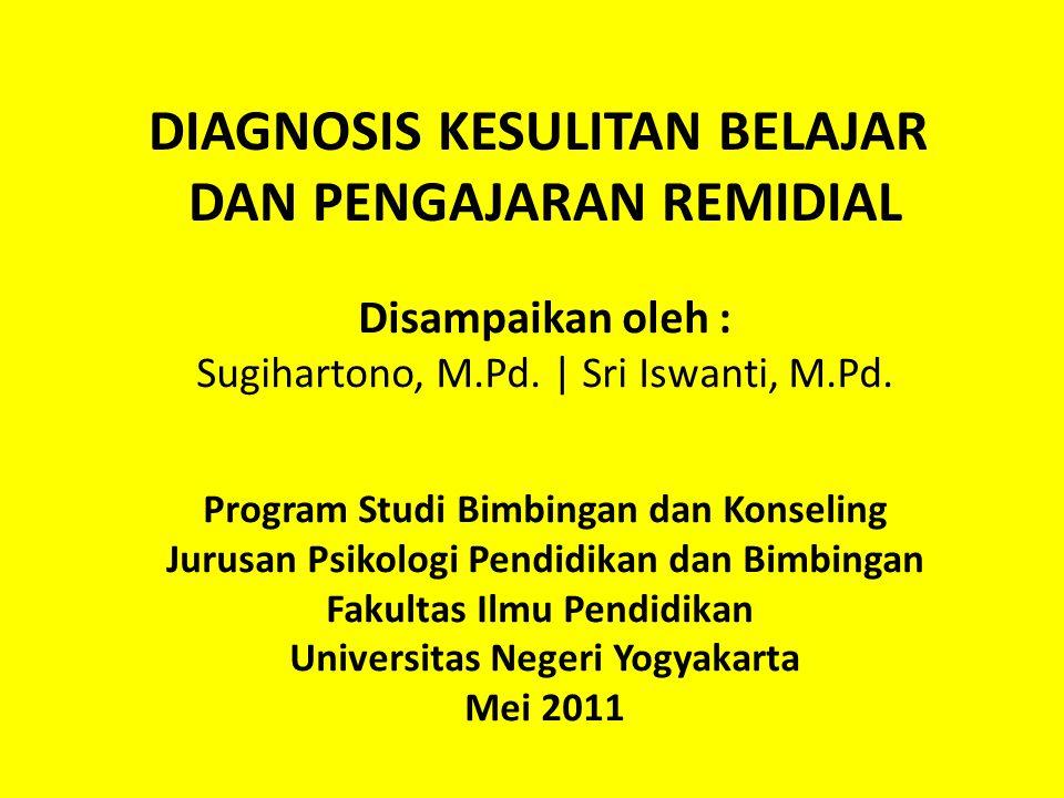 DIAGNOSIS KESULITAN BELAJAR DAN PENGAJARAN REMIDIAL Disampaikan oleh : Sugihartono, M.Pd.