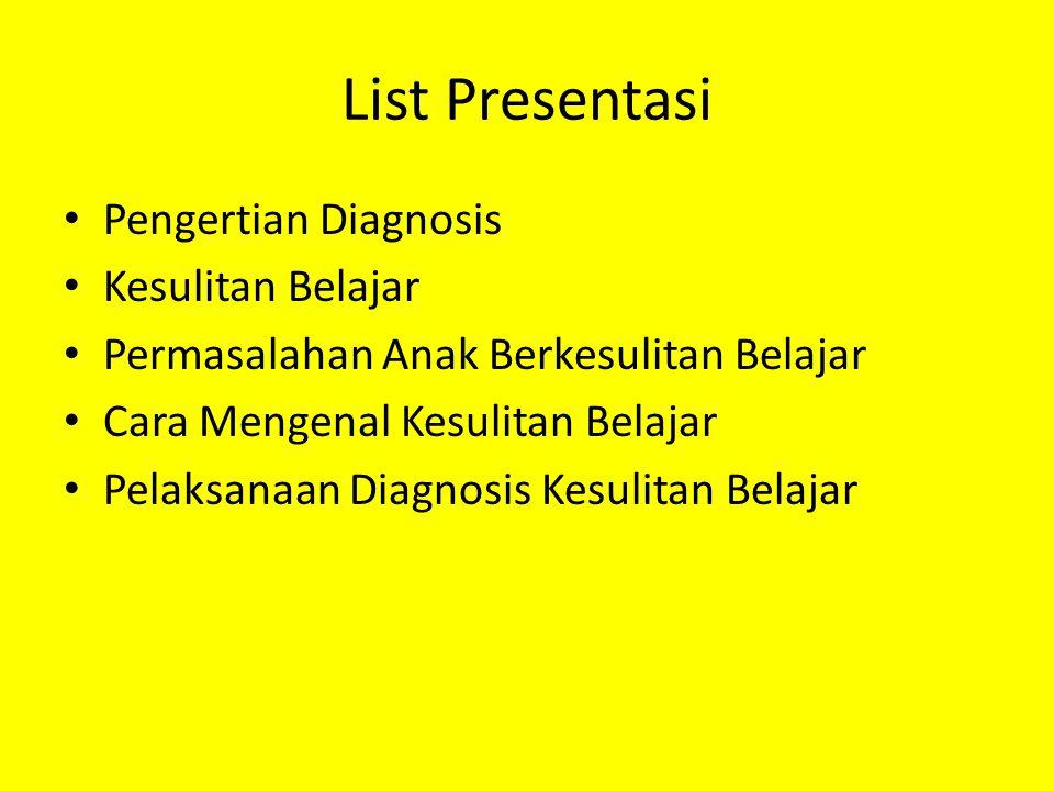 DIAGNOSIS KESULITAN BELAJAR DAN PENGAJARAN REMEDIAL Pengertian Diagnosis 1.Proses pemeriksaan terhadap hal-hal yang tidak beres atau bermasalah 2.Kegiatan untuk menentukan jenis penyakit dengan meneliti gejala-gejalanya 3.Proses menentukan hakekat kelainan atau ketidakmampuan melalui penelitian terhadap fakta yang dijumpai, selanjutnya untuk menentukan permasalahan yang dihadapi 4.Diagnosis adl penentuan jenis masalah, kelainan atau ketidakmampuan dengan meneliti latar belakang penyebabnya atau dengan cara menganalisis gejala yang tampak