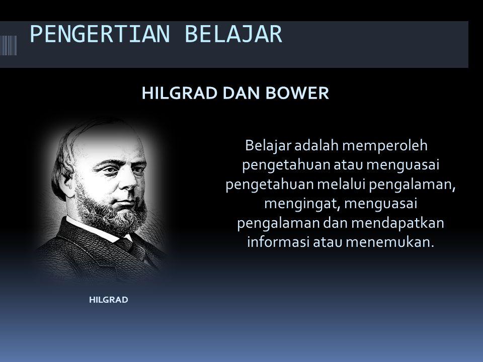 PENGERTIAN BELAJAR HILGRAD HILGRAD DAN BOWER Belajar adalah memperoleh pengetahuan atau menguasai pengetahuan melalui pengalaman, mengingat, menguasai pengalaman dan mendapatkan informasi atau menemukan.
