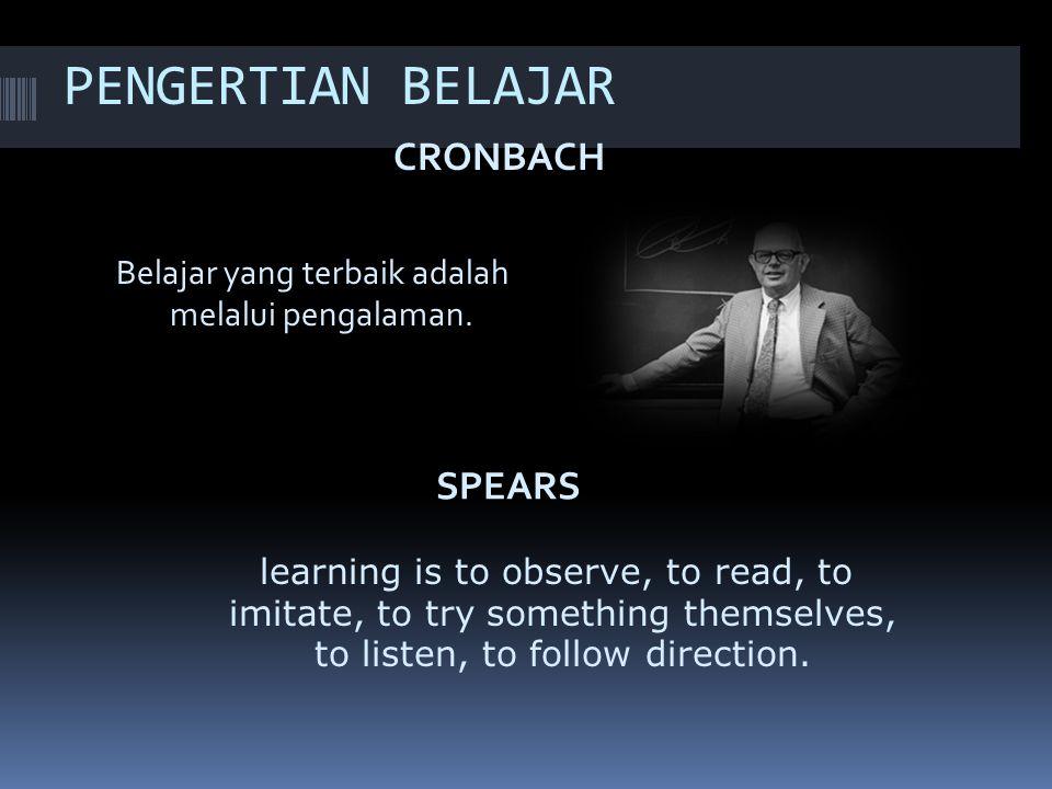 PENGERTIAN BELAJAR CRONBACH SPEARS Belajar yang terbaik adalah melalui pengalaman.
