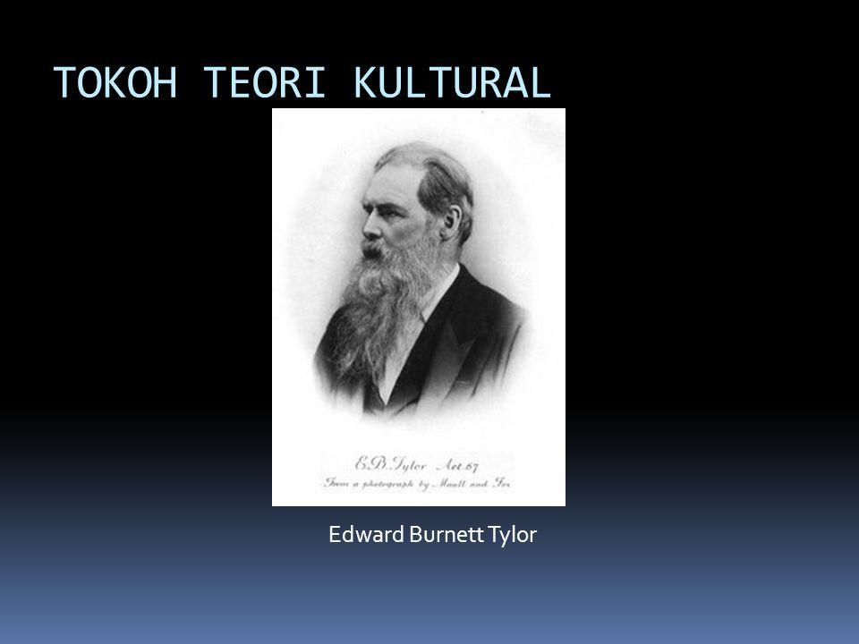 TOKOH TEORI KULTURAL Edward Burnett Tylor