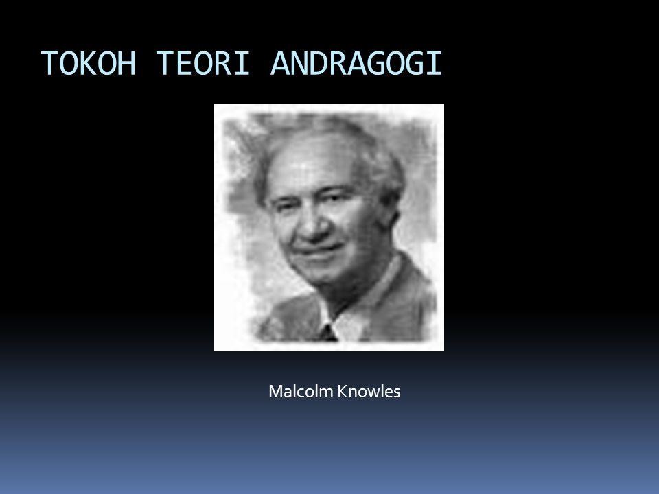 TOKOH TEORI ANDRAGOGI Malcolm Knowles