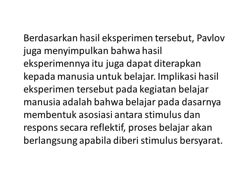 Berdasarkan hasil eksperimen tersebut, Pavlov juga menyimpulkan bahwa hasil eksperimennya itu juga dapat diterapkan kepada manusia untuk belajar. Impl
