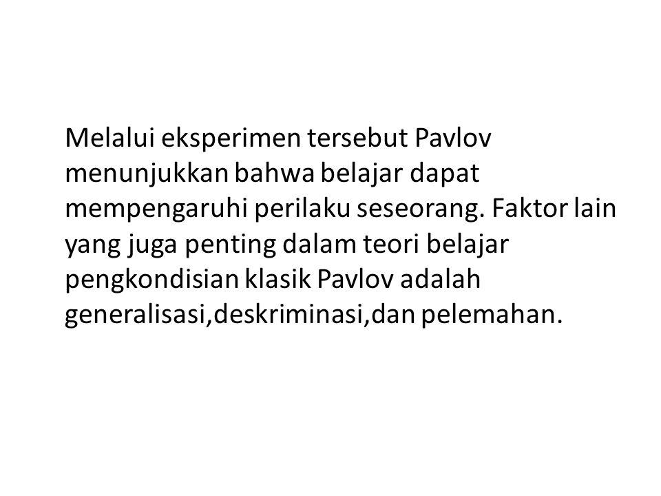 Melalui eksperimen tersebut Pavlov menunjukkan bahwa belajar dapat mempengaruhi perilaku seseorang. Faktor lain yang juga penting dalam teori belajar