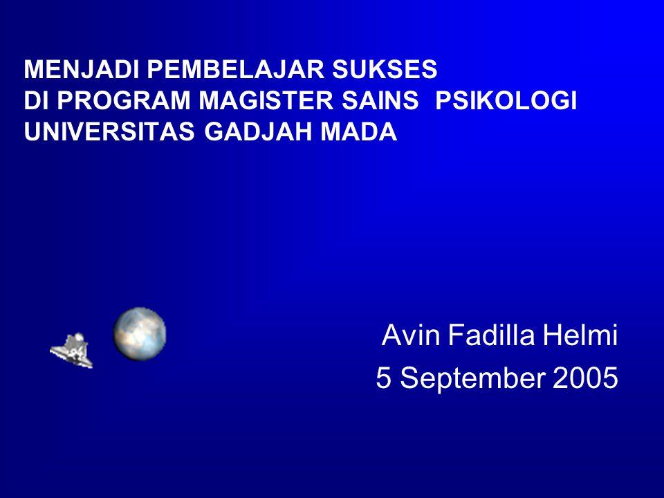 MENJADI PEMBELAJAR SUKSES DI PROGRAM MAGISTER SAINS PSIKOLOGI UNIVERSITAS GADJAH MADA Avin Fadilla Helmi 5 September 2005